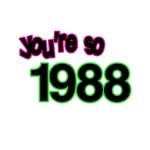 You're So 1988