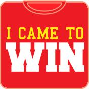 I Came To Win