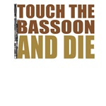 Touch the Bassoon and Die