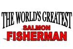 The World's Greatest Salmon Fisherman