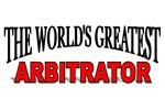 The World's Greatest Arbitrator