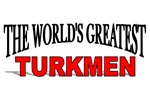The World's Greatest Turkmen