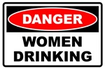 Danger! Women Drinking