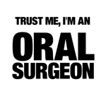Trust Me, I'm An Oral Surgeon