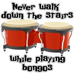 Never Walk Down The Stairs While Playing Bongos