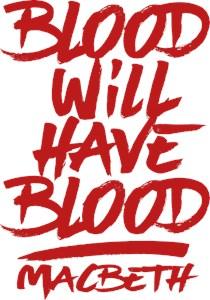 Macbeth Blood Will Have Blood