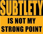 Subtlety Is Not My Strong Point T-shirts