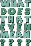 What Does That Even Mean