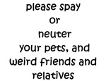 please spay or neuter your pets, weird friends and