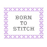 Born to Stitch - Cross Stitch