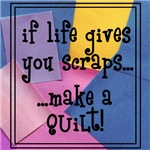 If Life Gives You Scraps - Quilt!