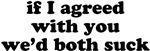 we'd both suck