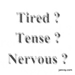 Tired? Tense? Nervous?