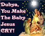 Dubya Baby Jesus Cry