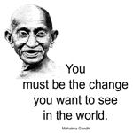 Gandhi Quote - You Must Be the Change