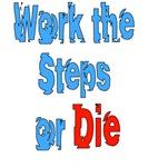 Work the Steps or Die