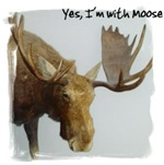 YES, I'm with Moose!