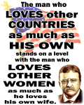 Teddy Roosevelt Quote - The man who loves...