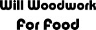 Will Woodwork For Food
