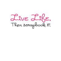 Live Life. Then Scrapbook it.