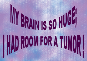 HUMOR/I HAD ROOM FOR A BRAIN TUMOR