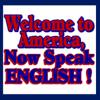 Welcome to America, Now Speak English