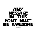 Any Message In This Font Must Be Awesome