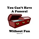 You Can't Have A Funeral Without Fun