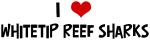 I Love Whitetip Reef Sharks