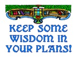 KEEP SOME WISDOM IN YOUR PLANS