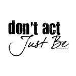 Don't Act - Just Be