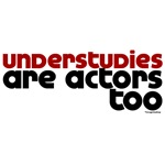 Understudies Are Actors Too T-shirts & Gifts