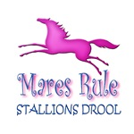 Mares Rule, Stallions Drool. Funny horse saying