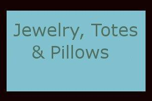 Jewelry, Totes, Pillows and more