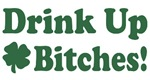 Drink Up Bitches T-Shirts