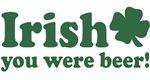 Irish You Were Beer T-Shirts