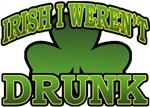 Irish I Weren't Drunk T-Shirts