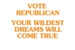 Vote Republican - Your Wildest Dreams Will Come Tr