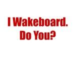 I Wakeboard. Do You?