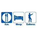 Eat. Sleep. Enforce. (Police/Cop)