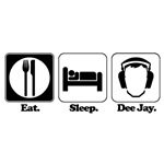 Eat. Sleep. Dee Jay/DJ/Disc Jockey)