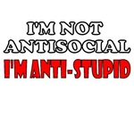 I'm Not Antisocial I'm Anti-Stupid