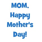 Mom, Happy Mother's Day!