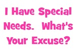 I Have Special Needs What's Your Excuse?  Pink