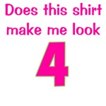 Does The Shirt Make Me Look 4?