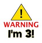Warning I'm 3