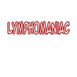 Lymphomaniac