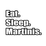 Eat. Sleep. Martinis.