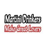 Martini Drinkers Make Great Lovers