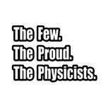 Few. Proud. Physicists.
